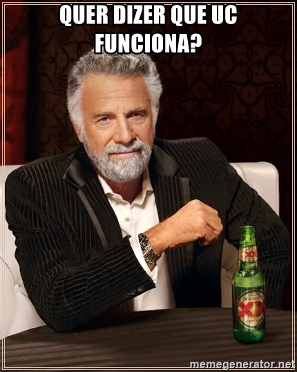 The Most Interesting Man In The World - quer dizer que uc funciona?
