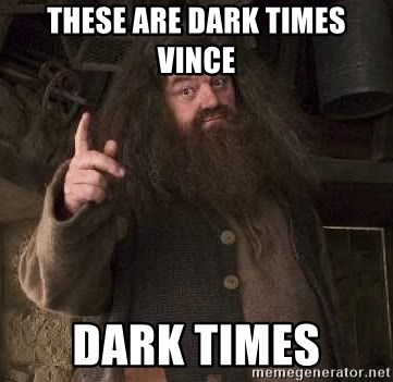 Hagrid - These are dark Times VINce Dark TIMES