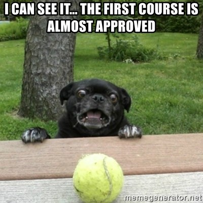 Ermahgerd Pug - I can see it... the first course is almost approved