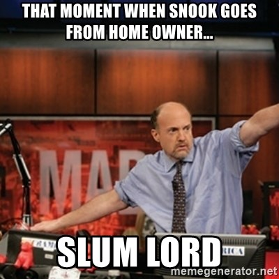 Jim Kramer Mad Money Karma - THAT MOMENT WHEN SNOOK GOES FROM HOME OWNER... slum lord