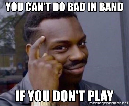 Roll Safe 2 - You can't do bad in band if you don't play