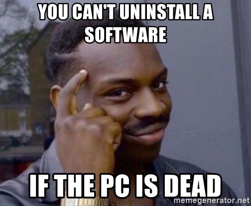 Roll Safe 2 - You Can't Uninstall a software IF the PC is dead