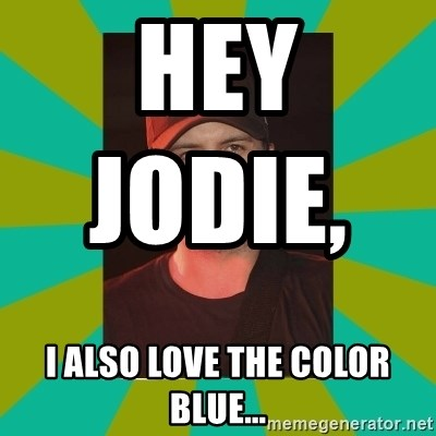 Luke Bryan - hey jodie,                      i also love the color blue...