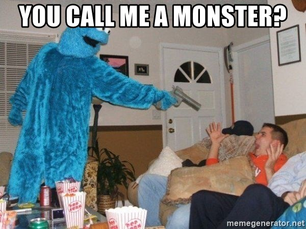 Bad Ass Cookie Monster - You call Me a monster?
