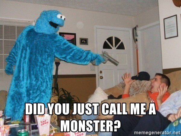 Bad Ass Cookie Monster - Did you just call me a monster?
