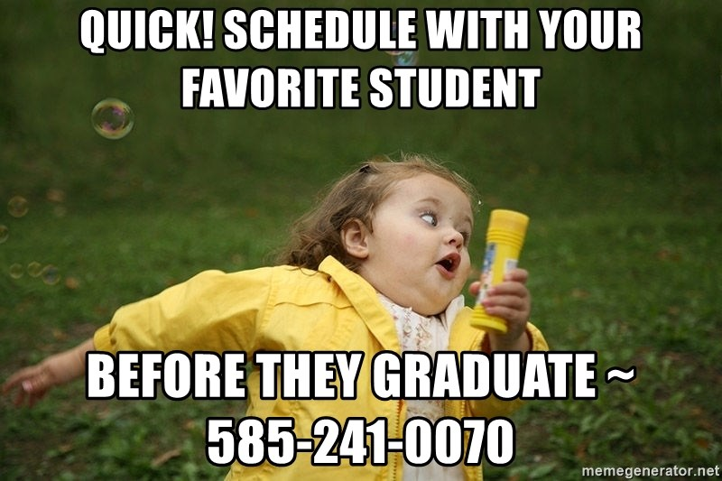 Hurry - Clinic Ending - Quick! schedule with your favorite student before they graduate ~         585-241-0070