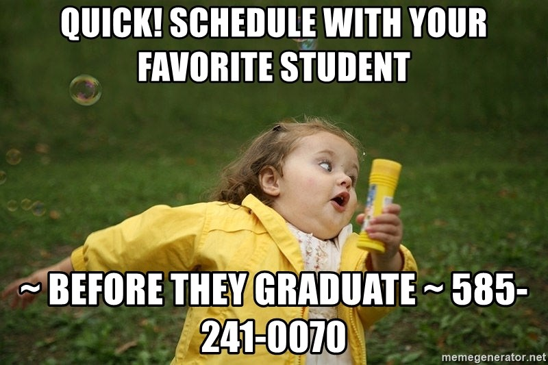 Hurry - Clinic Ending - Quick! Schedule with your favorite student ~ before they graduate ~ 585-241-0070