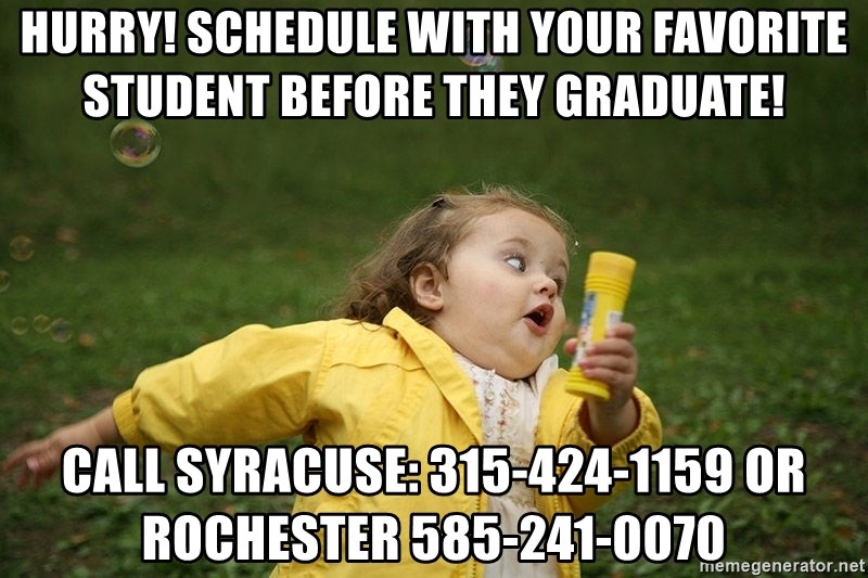 Hurry - Clinic Ending - Hurry! schedule with your favorite student before they graduate! Call Syracuse: 315-424-1159 or Rochester 585-241-0070