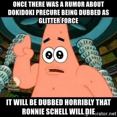 ugly barnacle patrick - Once there was a rumor about Dokidoki Precure being dubbed as Glitter Force It will be dubbed horribly that Ronnie Schell will die