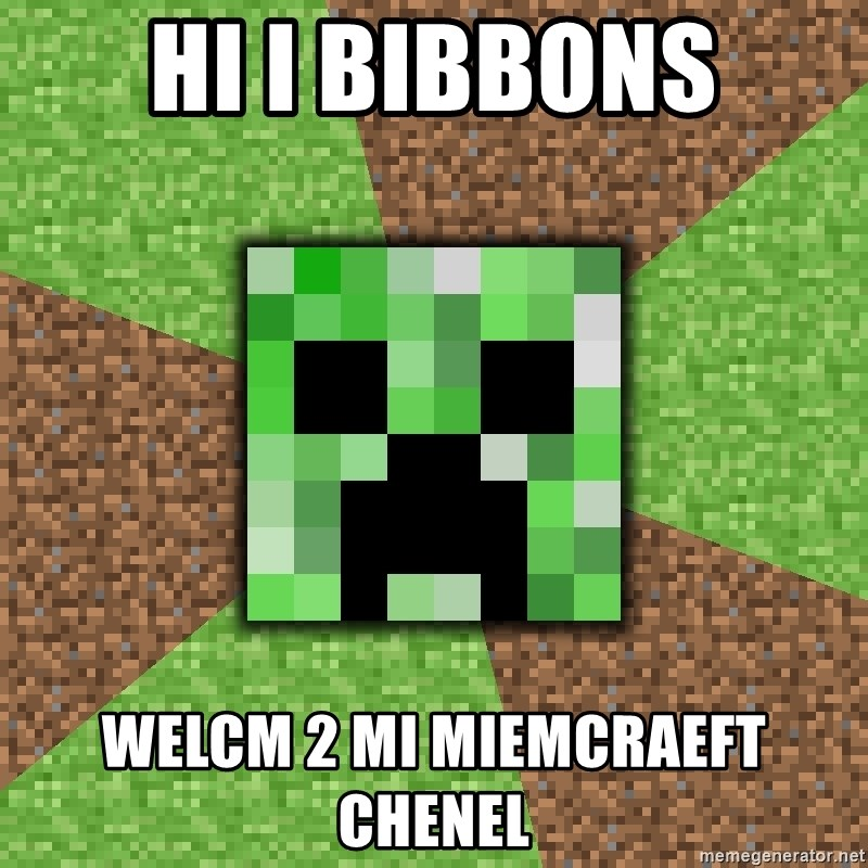 Minecraft Creeper - hi i bibbons welcm 2 mi miemcraeft chenel