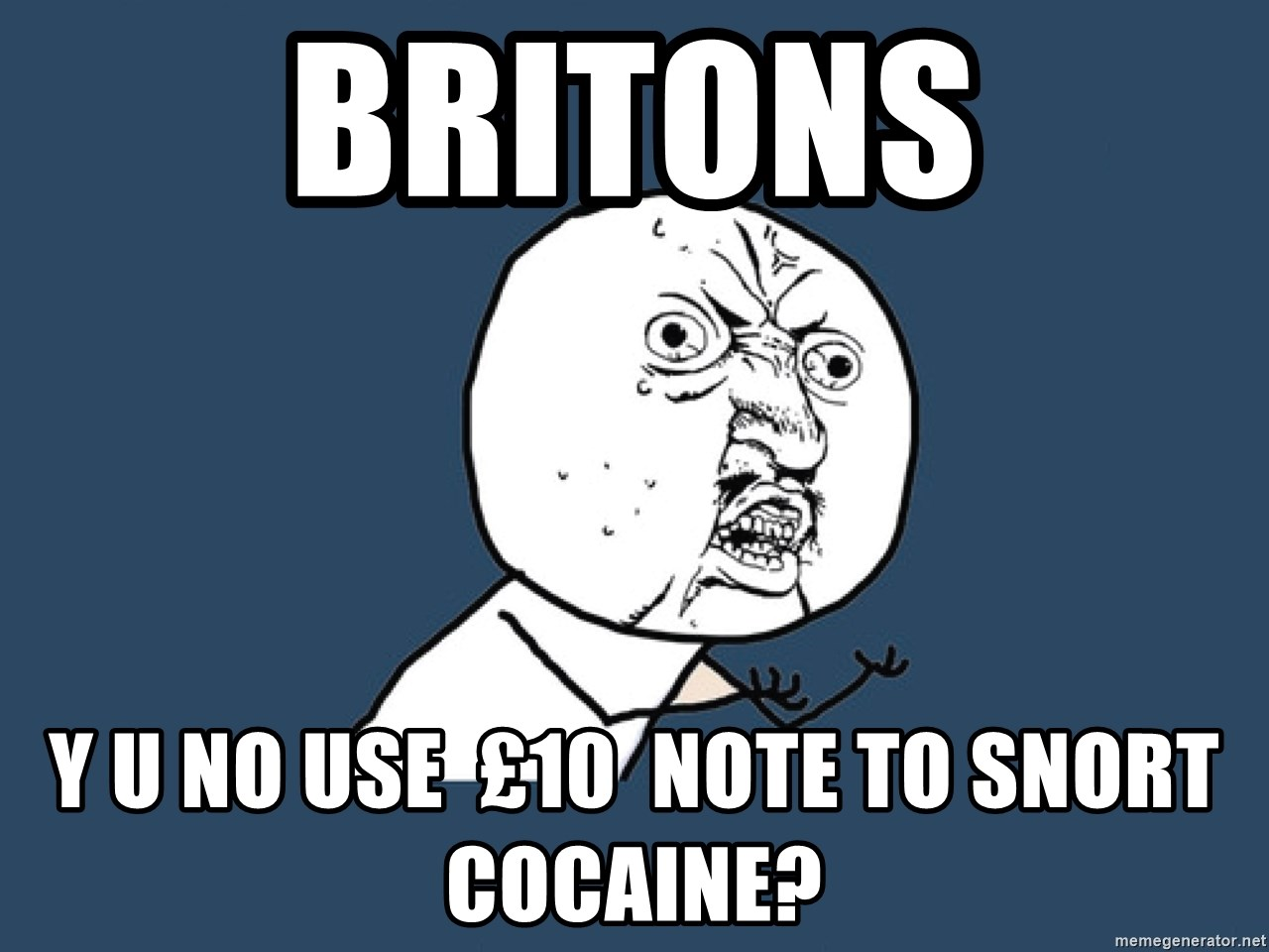 Y U No - britons y u no use  £10  note to snort cocaine?