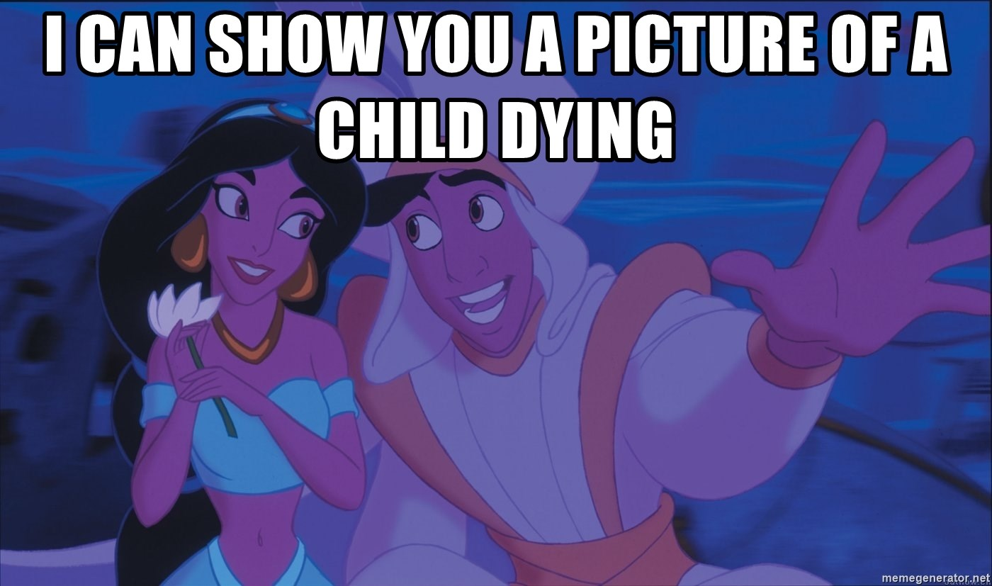 Aladdin and Jasmine - I can show you a picture of a child dying