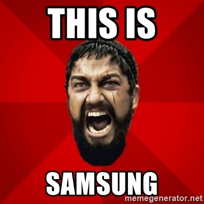THIS IS SPARTAAA!!11!1 - this is samsung