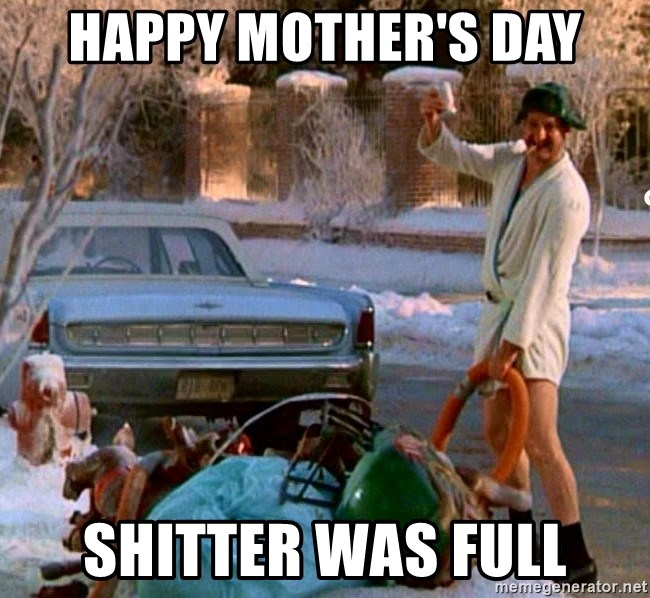 Cousin Eddie - Happy Mother's day ShitTer was full