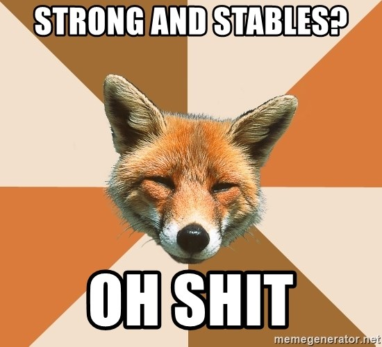 Condescending Fox - Strong and stables? Oh shit