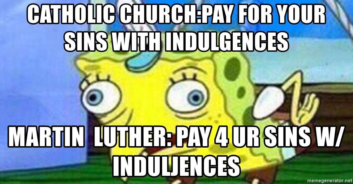 Catholic Churchpay For Your Sins With Indulgences Martin Luther