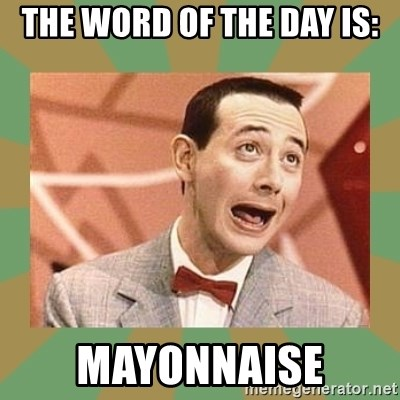 PEE WEE HERMAN - The woRd of the day is: MayonnaISe