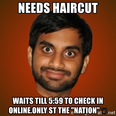 "Generic Indian Guy - Needs Haircut Waits till 5:59 to check in online.onlY st the ""Nation"" 🤣"