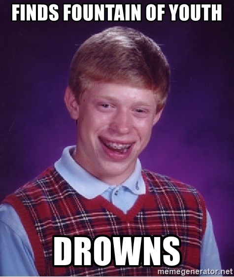 Bad Luck Brian - Finds fountain of youth drowns