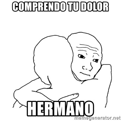 I know that feel bro blank - Comprendo tu dolor hermano