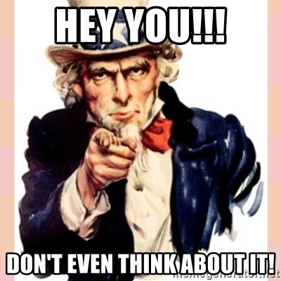 we need you - hey you!!! don't even think about it!