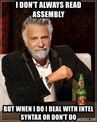 I don't always guy meme - I Don't always read assembly but when i do i deal with intel syntax or don't do