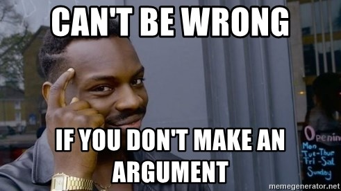 Thinking black guy - Can't be wrong if you don't make an argument