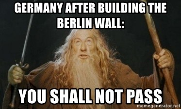 Gandalf - GERMANY AFTER BUILDING THE BERLIN WALL: YOU SHALL NOT PASS