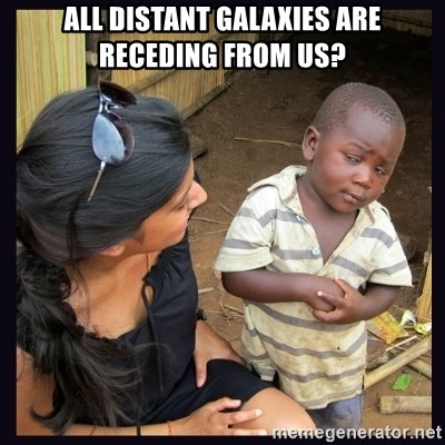 Skeptical third-world kid - all distant galaxies are receding from us?