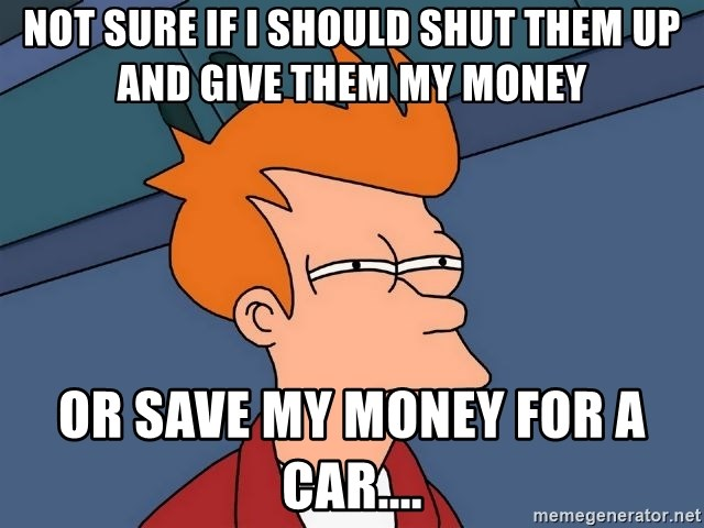 Futurama Fry - not sure if i should shut them up and give them my money or save my money for a car....