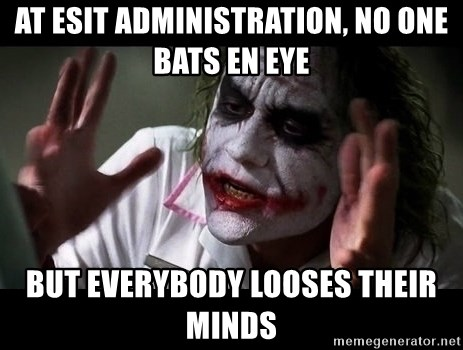 joker mind loss - AT ESIT administration, No one bats en eye But everybody looses their minds