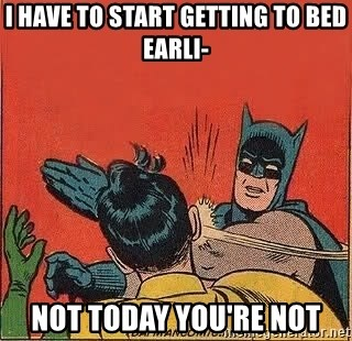 batman slap robin - I have to start getting to bed earli- not today you're not