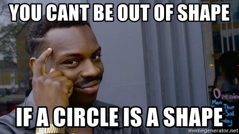 Thinking black guy - you cant be out of shape if a circle is a shape