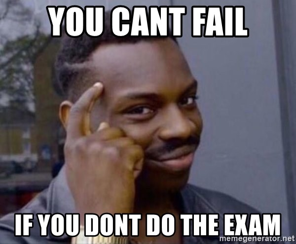 Man Thinking Meme - You cant fail If you dont Do the exam
