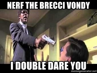 Say what again - Nerf the brecci vondy I doUble dare yOu