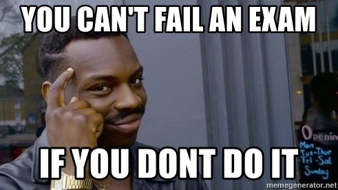 Thinking black guy - You can't fail an exam If you dont do it
