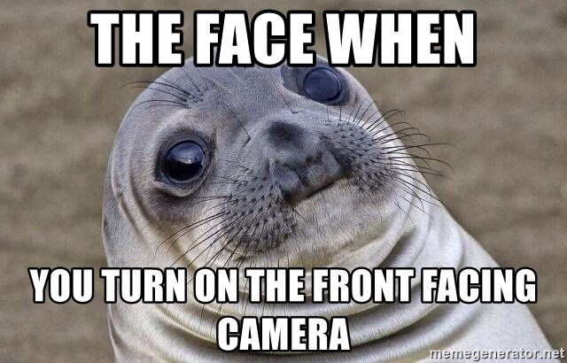 Awkward Seal - the face when you turn on the front facing camera