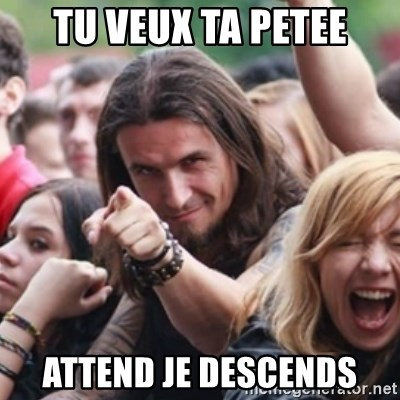 Ridiculously Photogenic Metalhead - tu veux ta petee attend je descends