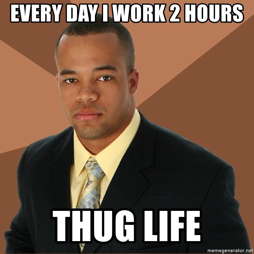 Successful Black Man - EVERY DAY I WORK 2 HOURS THUG LIFE