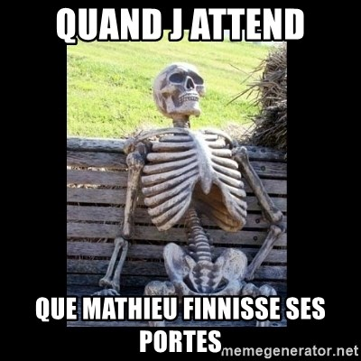 Still Waiting - Quand j attend Que mathieu finnisse ses portes