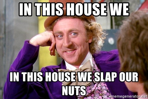In This House We In This House We Slap Our Nuts Willy Wonka Meme