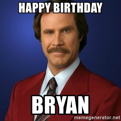 Anchorman Birthday - Happy birthday Bryan