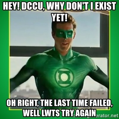 Green Lantern - Hey! DCCU, WHY DON'T I EXIST YET! Oh right, the last time failed, well lwts try again