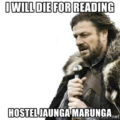 Prepare yourself - I will die for reading  hostel jaunga marunga