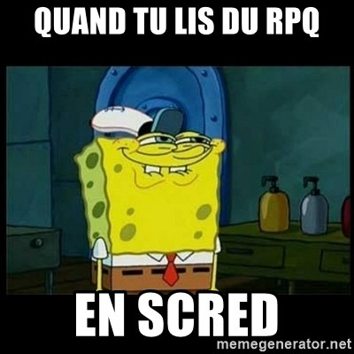 Don't you, Squidward? - quand tu lis du rpq en scred