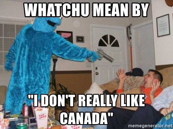 """Bad Ass Cookie Monster - Whatchu mean by """"I don't really like Canada"""""""