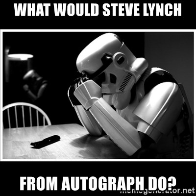 What would steve lynCh From autograph do? - sad stormtrooper | Meme