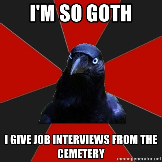 Gothiccrow - I'M SO GOTH I GIVE JOB INTERVIEWS FROM THE CEMETERY