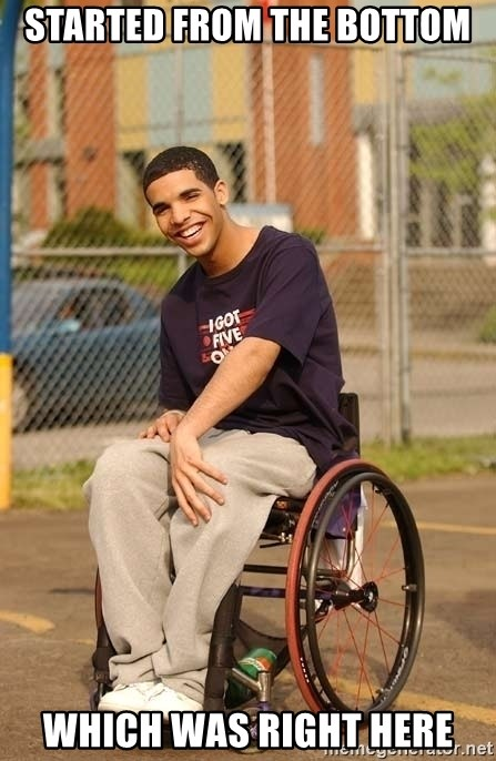 Drake Wheelchair - Started from The Bottom Which was right here