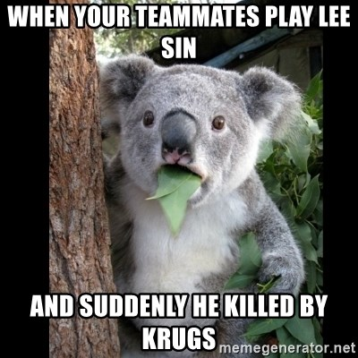 Koala can't believe it - When your teammates play lee sin And suddenly he killed by krugs
